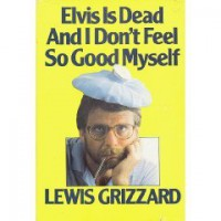 Elvis is Dead And I Don't Feel So Good Myself - Lewis Grizzard