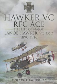Hawker VC - The First RFC Ace: The Life of Major Lanoe Hawker VC Dso 1890 - 1916 - Tyrrel M Hawker