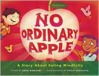 No Ordinary Apple: A Story About Eating Mindfully - Sara Marlowe, Phil Pascuzzo