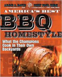 America's Best BBQ - Homestyle: What the Champions Cook in Their Own Backyards - Ardie A. Davis, Kirk,  Chef Paul