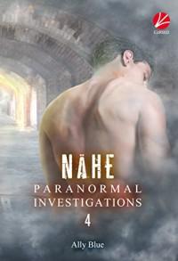 Paranormal Investigations 4: Nähe - Ally Blue