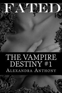 Fated (The Vampire Destiny Series Book #1) - Alexandra Anthony