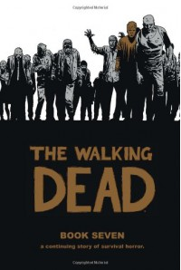 The Walking Dead, Book Seven - Robert Kirkman, Charlie Adlard, Cliff Rathburn, Rus Wooton