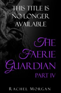 The Faerie Guardian, Part IV - Rachel  Morgan