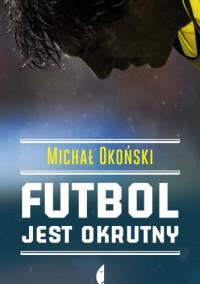 Futbol jest okrutny - Michał Okoński