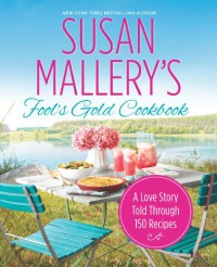 Susan Mallery's Fool's Gold Cookbook: A Love Story Told Through 150 Recipes - Susan Mallery