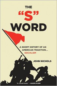 The S Word: A Short History of an American Tradition...Socialism - John Nichols