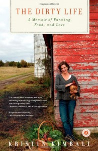 The Dirty Life: A Memoir of Farming, Food, and Love - Kristin Kimball