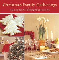 Christmas Family Gatherings: Recipes and Ideas for Celebrating With People You Love - Donata Maggipinto, France Ruffenach