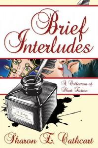 Brief Interludes - Sharon E. Cathcart