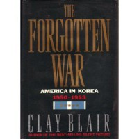 The Forgotten War: America in Korea, 1950-1953 - Clay Blair Jr.