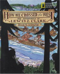 How We Crossed the West: The Adventures of Lewis and Clark - Rosalyn Schanzer