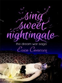 Sing Sweet Nightingale (The Dream War Saga) - Erica Cameron