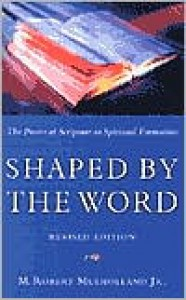 Shaped by the Word: The Power of Scripture in Spiritual Formation - M. Robert Mulholland Jr.