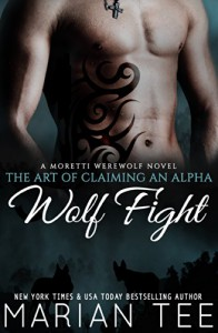 Wolf Fight: A Moretti Werewolf Novel (The Art of Claiming an Alpha Book 1) - Marian Tee