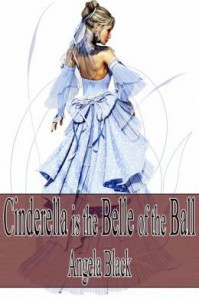 Cinderella is the Belle of the Ball (An Erotic Fairy Tale) (Angel Fairy Tales) - Angela Black