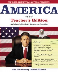 America (The Book): A Citizen's Guide to Democracy Inaction  (Teacher's Edition) - Jon Stewart, Scott C. Jacobson