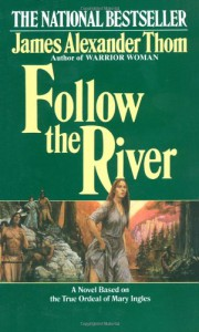 Follow the River - James Alexander Thom