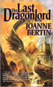 The Last Dragonlord - Joanne Bertin
