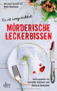 Mörderische Leckerbissen: Kulinarische Kriminalgeschichten Mit einem Vorwort von Nele Neuhaus - Cornelia Kuhnert;Richard Birkefeld;Peter Godazgar