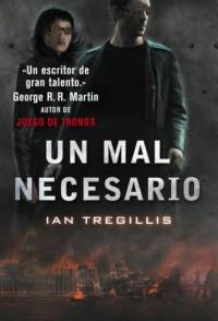 Un mal necesario (Tríptico de Asclepia, #3) - Ian Tregillis, Gabriel Dols Gallardo