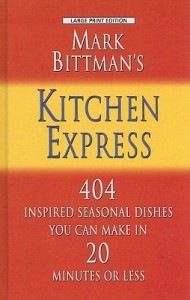 Mark Bittman's Kitchen Express: 404 Inspired Seasonal Dishes You Can Make in 20 Minutes or Less - Mark Bittman