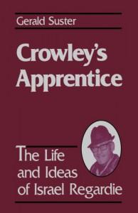 Crowley's Apprentice: The Life and Ideas of Israel Regardie (American) - Gerald Suster