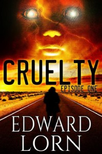 Cruelty: Episode One - Edward Lorn