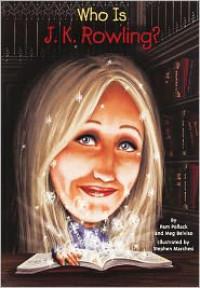 Who is J. K. Rowling? (Turtleback School & Library Binding Edition) - Pamela Pollack,  Meg Belviso