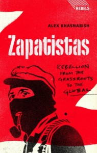 Zapatistas: Rebellion from the Grassroots to the Global - Alex Khasnabish