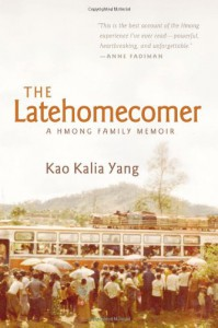 The Latehomecomer: A Hmong Family Memoir - Kao Kalia Yang