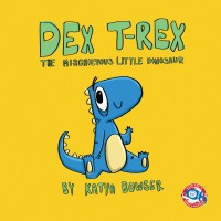 Dex T-Rex: The Mischievous Little Dinosaur - Katya Bowser