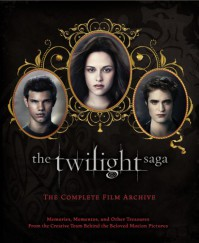 The Twilight Saga: The Complete Film Archive: Memories, Mementos, and Other Treasures from the Creative Team Behind the Beloved Motion Pictures - Robert Abele