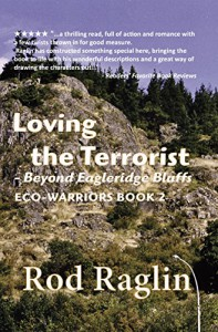 Loving the Terrorist: Beyond Eagleridge Bluffs (ECO-WARRIORS Book 2) - Rod Raglin