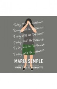 Today Will Be Different - Maria Semple, Kathleen Wilhoite