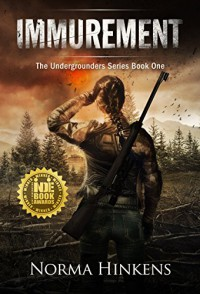 Immurement: The Undergrounders Series Book One (A Young Adult Post-apocalyptic Science Fiction Thriller) - Norma Hinkens