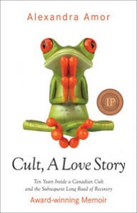 Cult, a Love Story: Ten Years Inside a Canadian Cult and the Subsequent Long Road of Recovery - Alexandra Amor
