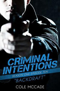 Criminal Intentions: Backdraft (Criminal Intentions: Season One #10) - Cole McCade