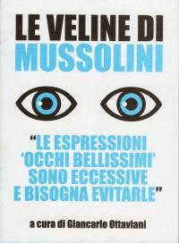 Le veline di Mussolini. «Le espressioni 'occhi bellissimi' sono eccessive e bisogna evitarle» - G. Ottaviani