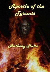 Apostle of the Tyrants - Anthony Hulse