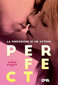 Perfect: La perfezione di un attimo - Alison G. Bailey