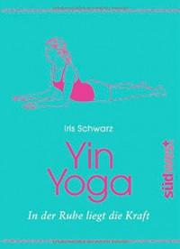 Yin Yoga: In der Ruhe liegt die Kraft. Buch und 40 Karten. Die Kartenbox für individuelles Üben - Iris Schwarz