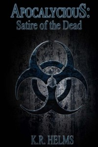 Apocalycious: Satire of the Dead (Book I) - K.R. Helms