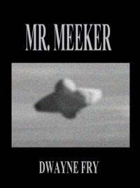 Mr. Meeker - Dwayne Fry