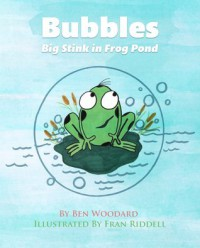 Bubbles: Big Stink in Frog Pond - Ben Woodard, Fran Riddell