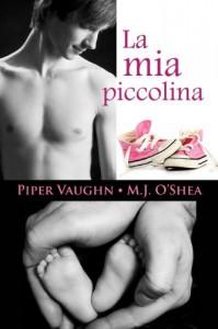 La mia piccolina (Italian Edition) - Piper Vaughn;M.J. O'Shea