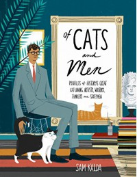 Of Cats and Men: Profiles of History's Great Cat-Loving Artists, Writers, Thinkers, and Statesmen - Sam Kalda
