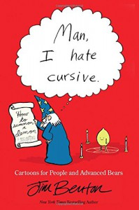 Man, I Hate Cursive: Cartoons for People and Advanced Bears - Jim Benton