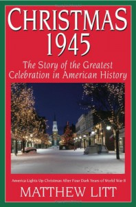 Christmas 1945: The Greatest Celebration in American History - Matthew Litt