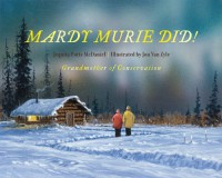 Mardy Murie Did!: Grandmother of Conservation - Jequita Potts McDaniel, Jon Van Zyle